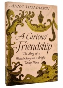 A Curious Friendship. The Story of a Bluestocking and a Bright Young Thing