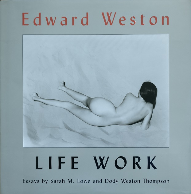 Edward Weston. Life Work. Photographs from the Collection of Judith G. Hochberg and Michael P. Mattis