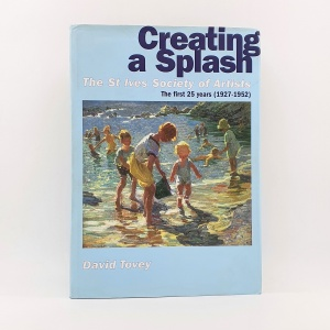 Creating a Splash. The St. Ives Society of Artists. The first 25 years (1927-1952)